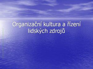Organizan kultura a zen lidskch zdroj FIREMNORGANIZAN KULTURA