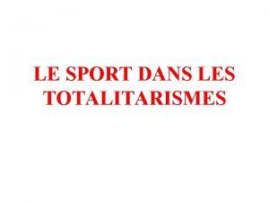 LE SPORT DANS LES TOTALITARISMES ILe sport un