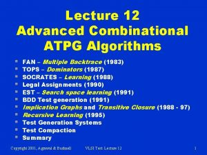 Lecture 12 Advanced Combinational ATPG Algorithms FAN Multiple