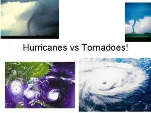 Hurricanes vs Tornadoes Hurricanes and tornadoes are both