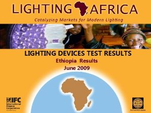LIGHTING DEVICES TEST RESULTS Ethiopia Results June 2009