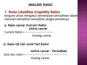 ANALISIS RASIO 1 Rasio Likuiditas Liquidity Ratio berguna