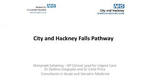 City and Hackney Falls Pathway Manpreet Sahemey GP