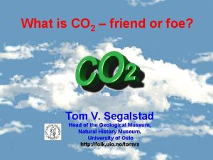 What is CO 2 friend or foe Tom