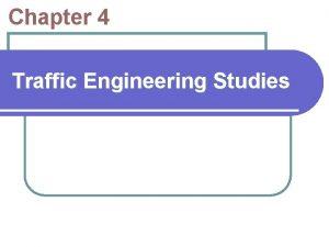 Chapter 4 Traffic Engineering Studies Traffic Engineering Studies