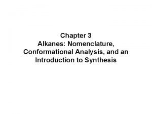 Chapter 3 Alkanes Nomenclature Conformational Analysis and an