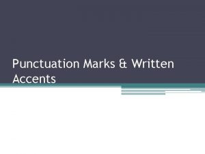 Punctuation Marks Written Accents Punctuation Marks Written Accents