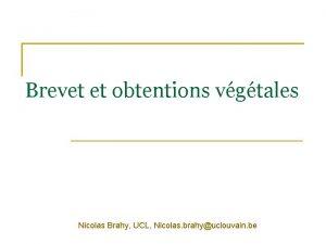 Brevet et obtentions vgtales Nicolas Brahy UCL Nicolas
