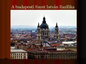 A budapesti Szent Istvn Bazilika haznk kiemelked ptszeti
