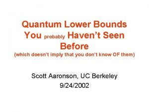 Quantum Lower Bounds You probably Havent Seen Before