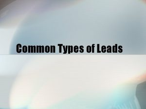 Common Types of Leads THE LEAD The lead