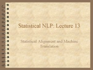 Statistical NLP Lecture 13 Statistical Alignment and Machine
