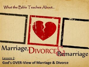 Lesson 2 Gods OVERView of Marriage Divorce I