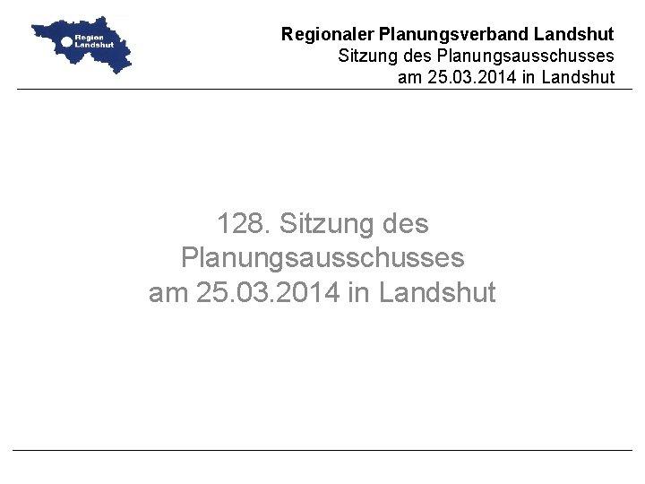 Regionaler Planungsverband Landshut Sitzung des Planungsausschusses am 25