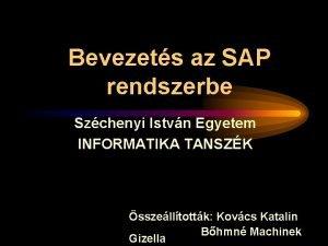 Bevezets az SAP rendszerbe Szchenyi Istvn Egyetem INFORMATIKA
