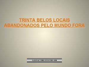TRINTA BELOS LOCAIS ABANDONADOS PELO MUNDO FORA O