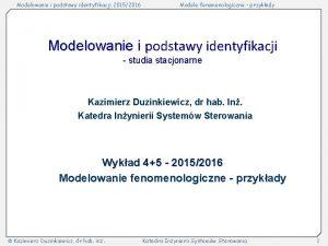 Modelowanie i podstawy identyfikacji 20152016 Modele fenomenologiczne przykady