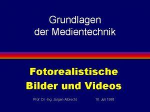Grundlagen der Medientechnik Fotorealistische Bilder und Videos Prof
