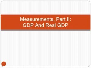 Measurements Part II GDP And Real GDP 1