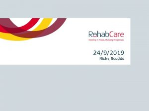 2492019 Nicky Scudds Intro to Rehab Rehab Care