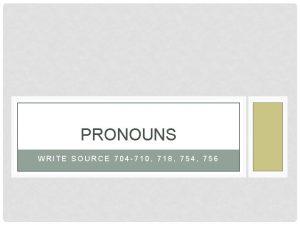 PRONOUNS WRITE SOURCE 704 710 718 754 756