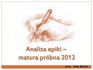 Analiza epiki matura prbna 2012 oprac Iwona Moejko