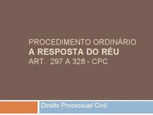 PROCEDIMENTO ORDINRIO A RESPOSTA DO RU ART 297