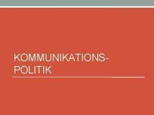 KOMMUNIKATIONSPOLITIK Definition Geplante Manahmen vermitteln von Information Beeinflussung