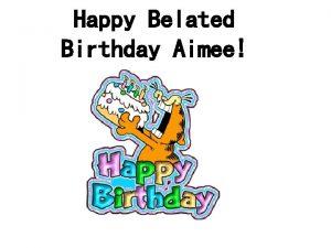 Happy Belated Birthday Aimee Happy Early Birthday Abigail