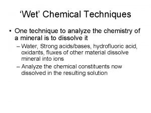 Wet Chemical Techniques One technique to analyze the