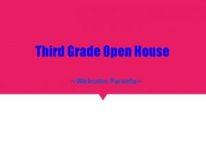 Third Grade Open House Welcome Parents Welcome to