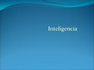 Inteligencia Qu es la inteligencia Trmino general que