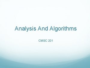 Analysis And Algorithms CMSC 201 Search Sometimes we