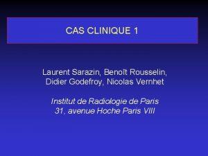 CAS CLINIQUE 1 Laurent Sarazin Benot Rousselin Didier