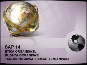 SAP 14 ETIKA ORGANISASI BUDAYA ORGANISASI TANGGUNG JAWAB