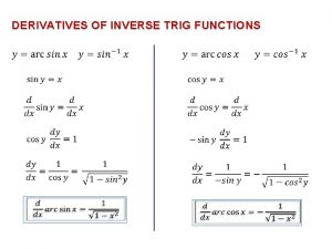 DERIVATIVES OF INVERSE TRIG FUNCTIONS To get derivatives