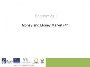 Economics I Money and Money Market 4 h