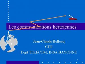 Les communications hertziennes JeanClaude Bellocq CITI Dept TELECOM