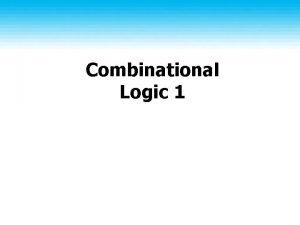 Combinational Logic 1 Topics Basics of digital logic