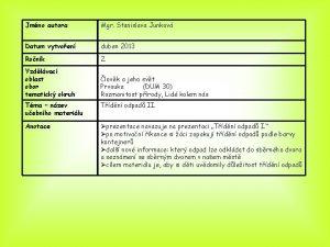 Jmno autora Mgr Stanislava Junkov Datum vytvoen duben