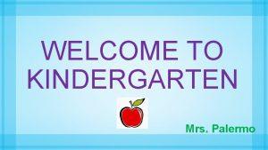 WELCOME TO KINDERGARTEN Mrs Palermo Kindergarten Schedule WORD
