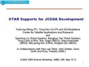 STAR Supports for JCSDA Development Fuzhong Weng PI