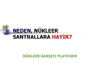 NEDEN NKLEER SANTRALLARA HAYIR NKLEER KARITI PLATFORM NKLEER