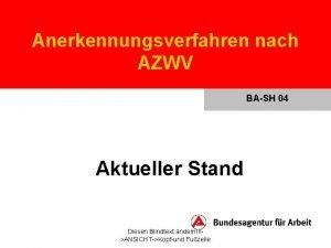 Anerkennungsverfahren nach AZWV BASH 04 Aktueller Stand Diesen