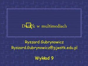 D wik w multimediach Ryszard Gubrynowicz Ryszard Gubrynowiczpjwstk