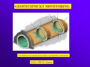 GEOTECHNICK MONITORING Eva Hrubeov katedra geotechniky a podzemnho