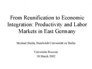 From Reunification to Economic Integration Productivity and Labor
