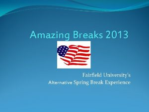 Amazing Breaks 2013 Fairfield Universitys Alternative Spring Break