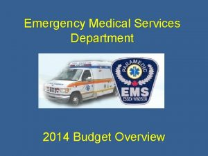 Emergency Medical Services Department 2014 Budget Overview Emergency