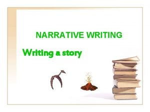 NARRATIVE WRITING Writing a story TYPES OF NARRATIVE